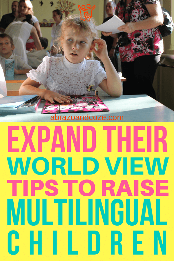 Expand Their World View. Tips to Raise Multilingual Children. Children can learn a new language as part of a formal class, or by adding in a variety of other casual opportunties into your schedule.