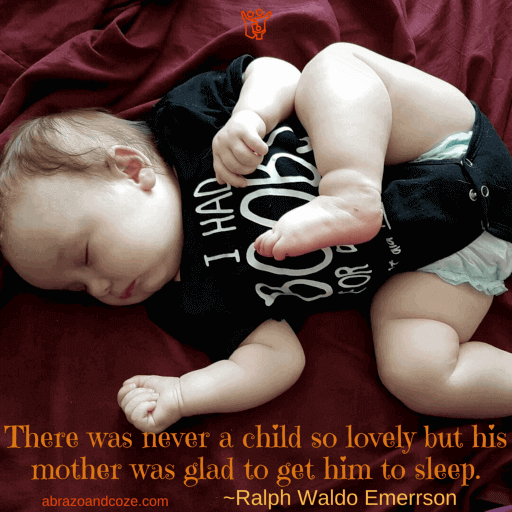 There was never a child so lovely but his mother was glad to get him to sleep. ~Ralph Waldo Emerson (Orange text on photo of sleeping baby wearing a black onesie.)