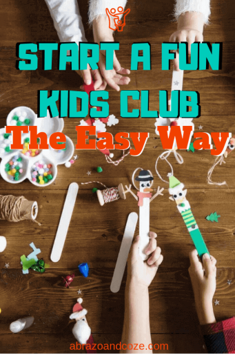 Start a Fun Kids Club (in teal block letters) The Easy Way (in orange letters) over a photo of an overhead shot of a wooden table covered in craft supplies and children's arms holding craft stick ornaments, presumably the product of their kids craft club.