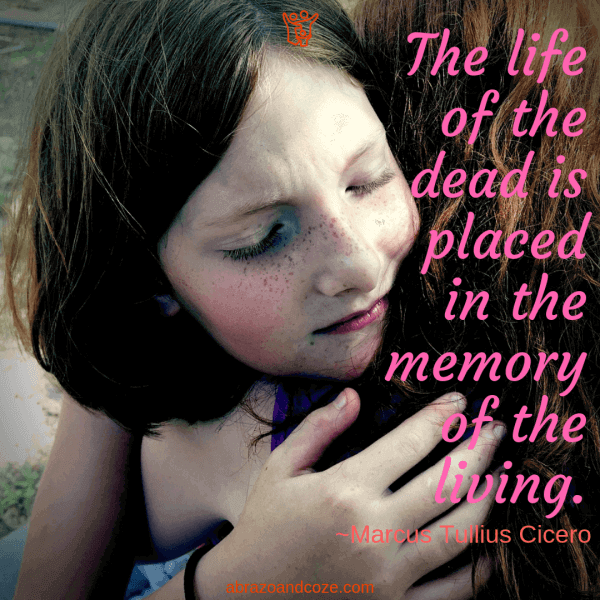 The life of the dead is placed in the memory of the living. ~Marcus Tullius Cicero (pink text over a photo of an upset girl hugging her mother)