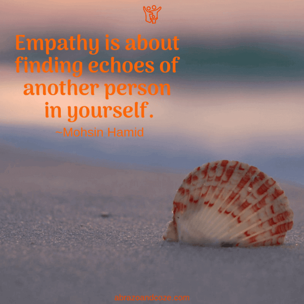Empathy is about finding echoes of another person in yourself. ~Mohsin Hamid