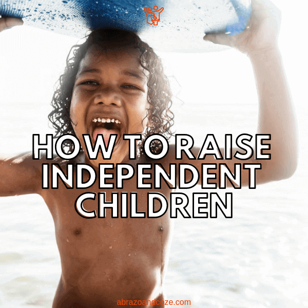 Regardless of your child's age, you can foster independence in your children, so they have the confidence and ability to succeed in life challenges.
