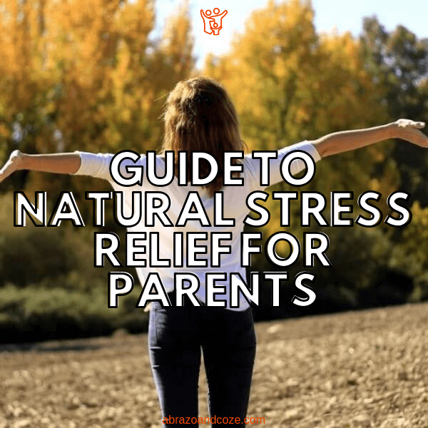 Guide to Natural Stress Relief for Parents outlines everything you need to know about natural stress relief.