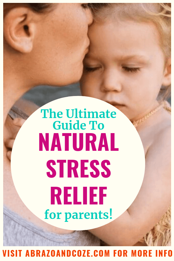 The Ultimate Guide to Natural Stress Relief for parents!